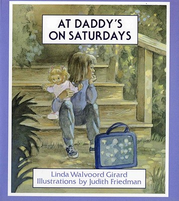 At Daddy's on Saturdays By Girard, Linda Walvoord/ Friedman, Judith (ILT)